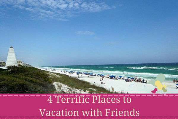 Four places to vacation with friends