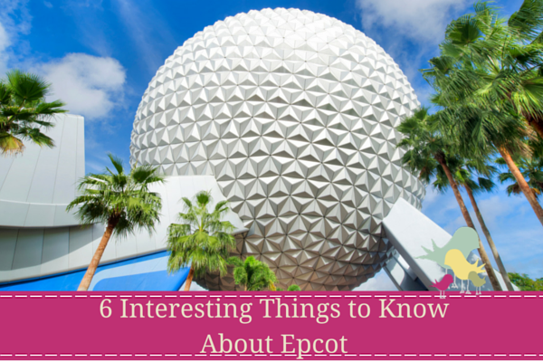 6 Interesting Things to Know About Epcot - blog
