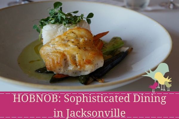 HOBNOB- Sophisticated Dining in Jacksonville - blog 2