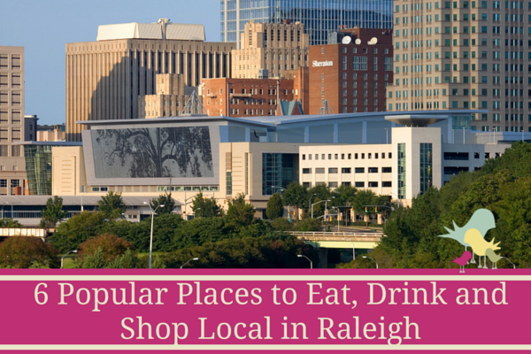 6 popular places to eat, drink and shop local in raleigh - blog