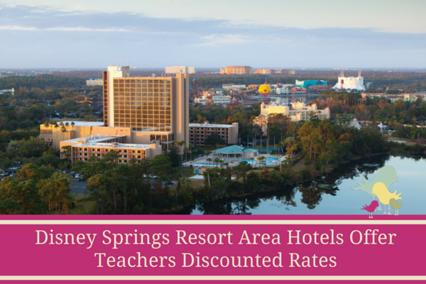 Disney Springs Resorts Offers Teachers Discounted Rates - blog