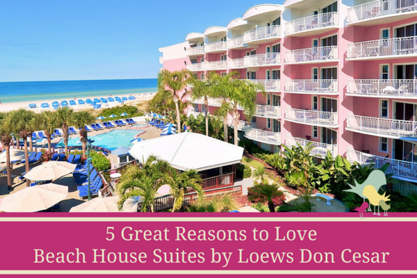 5 Great Reasons to Love Beach House Suites by Loews Don Cesar in St. Pete Beach, Florida
