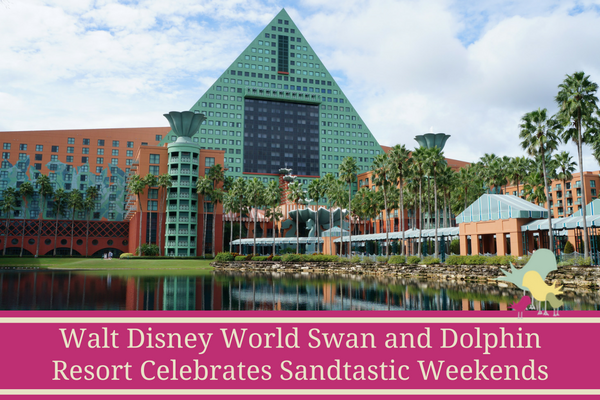 Walt Disney World Swan and Dolphin Resort Celebrates Sandtastic Weekends - blog
