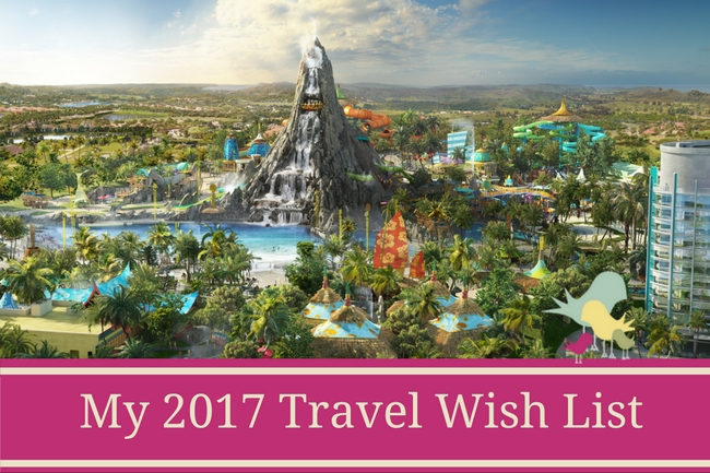 My 2017 Travel Wish List - blog