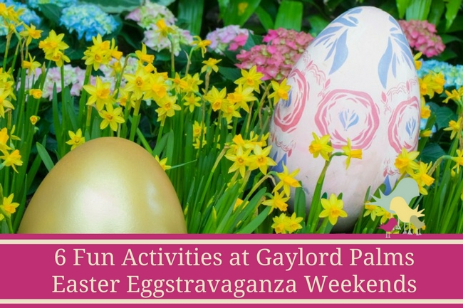 6 Fun Activities at Gaylord Palms Easter Eggstravaganza Weekends - blog