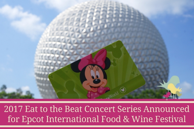 2017 Eat to the Beat Concert Series Announced for Epcot International Food & Wine Festival