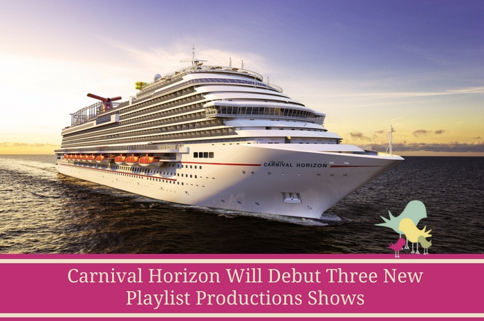 Carnival Horizon Will Debut Three New Playlist Productions Shows - blog